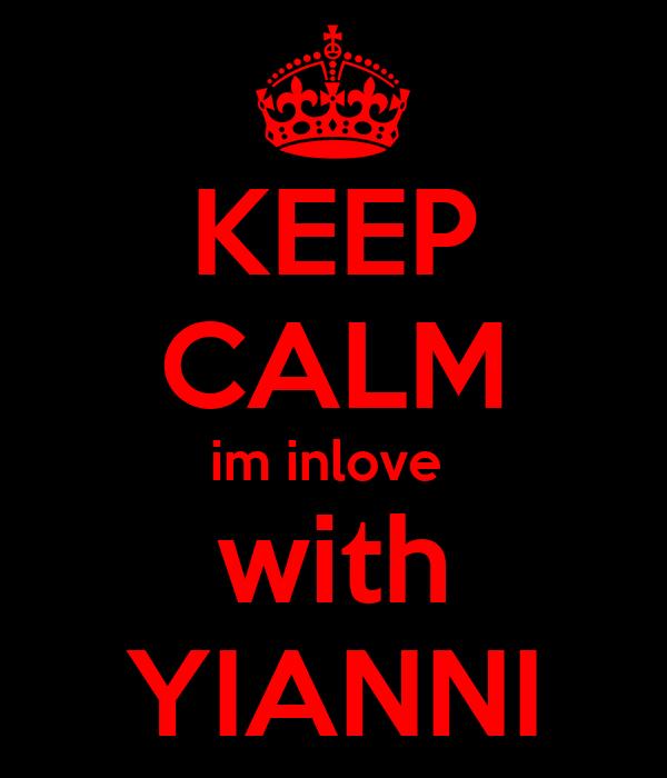 KEEP CALM im inlove  with YIANNI
