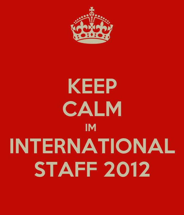 KEEP CALM IM  INTERNATIONAL STAFF 2012