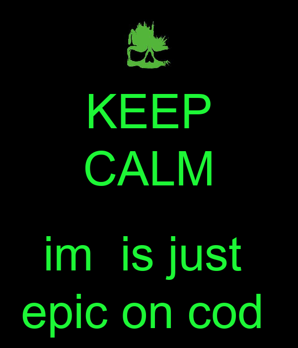 KEEP CALM  im  is just  epic on cod
