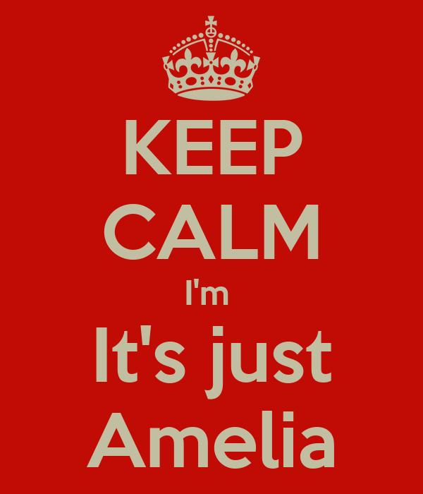 KEEP CALM I'm  It's just Amelia