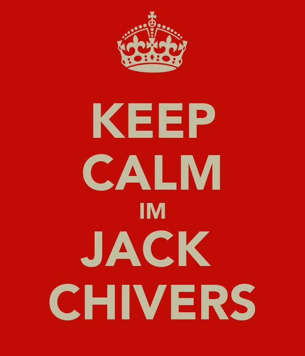 KEEP CALM IM JACK  CHIVERS