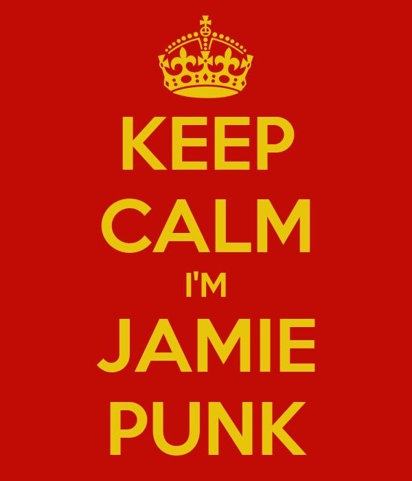 KEEP CALM I'M JAMIE PUNK
