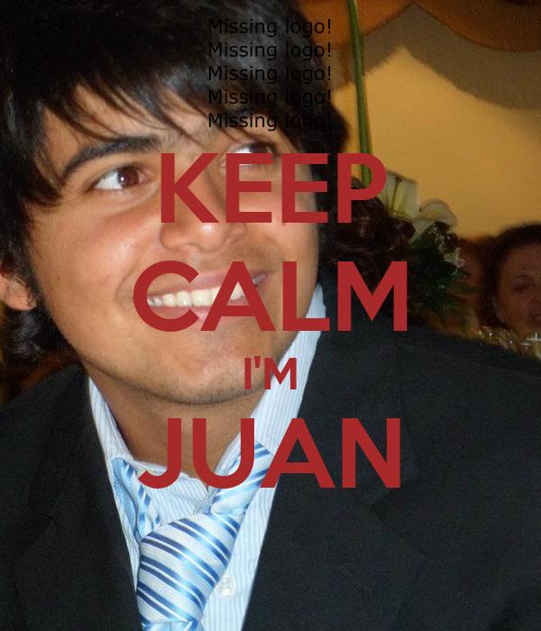 KEEP CALM I'M JUAN