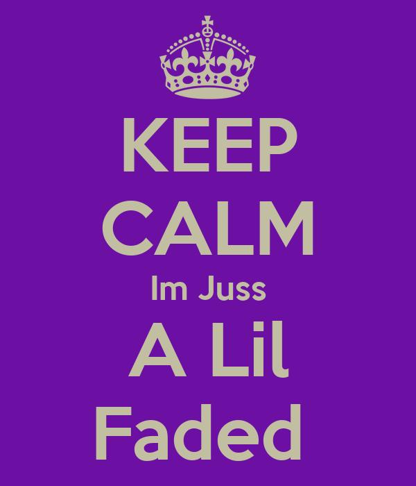 KEEP CALM Im Juss A Lil Faded