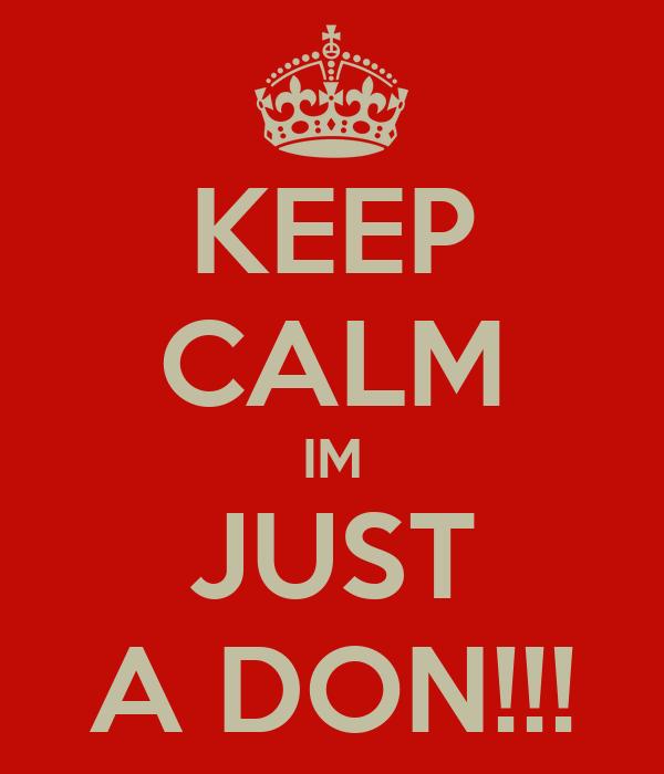 KEEP CALM IM JUST A DON!!!