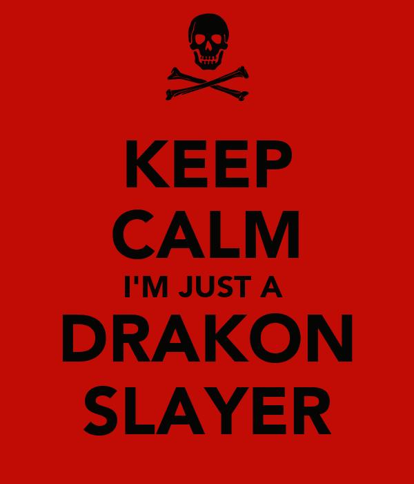 KEEP CALM I'M JUST A  DRAKON SLAYER