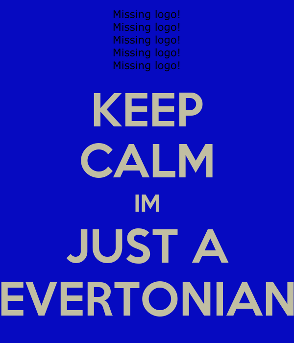 KEEP CALM IM JUST A EVERTONIAN