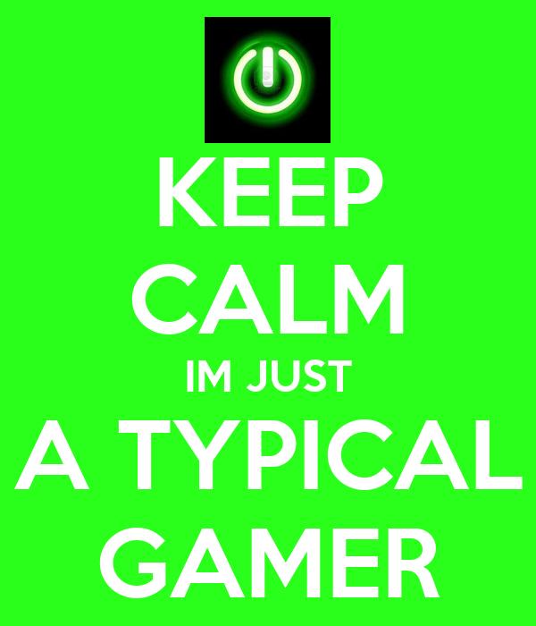 KEEP CALM IM JUST A TYPICAL GAMER