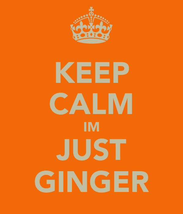 KEEP CALM IM JUST GINGER