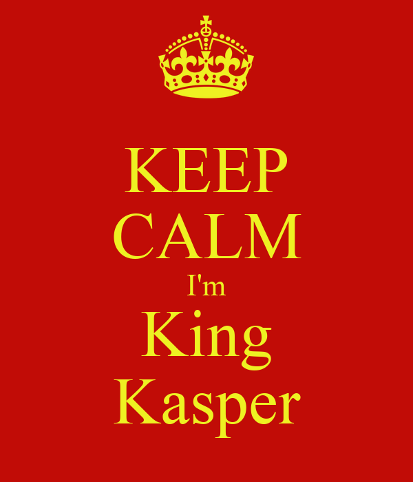 KEEP CALM I'm King Kasper