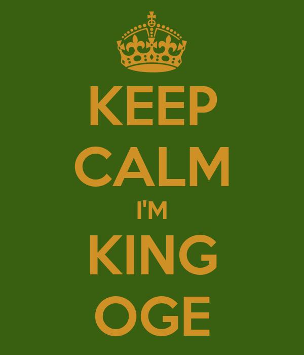 KEEP CALM I'M KING OGE