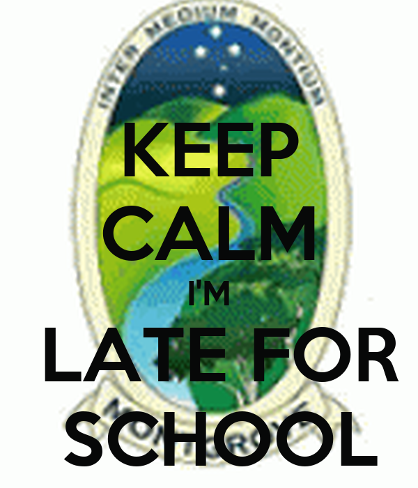 KEEP CALM I'M  LATE FOR  SCHOOL