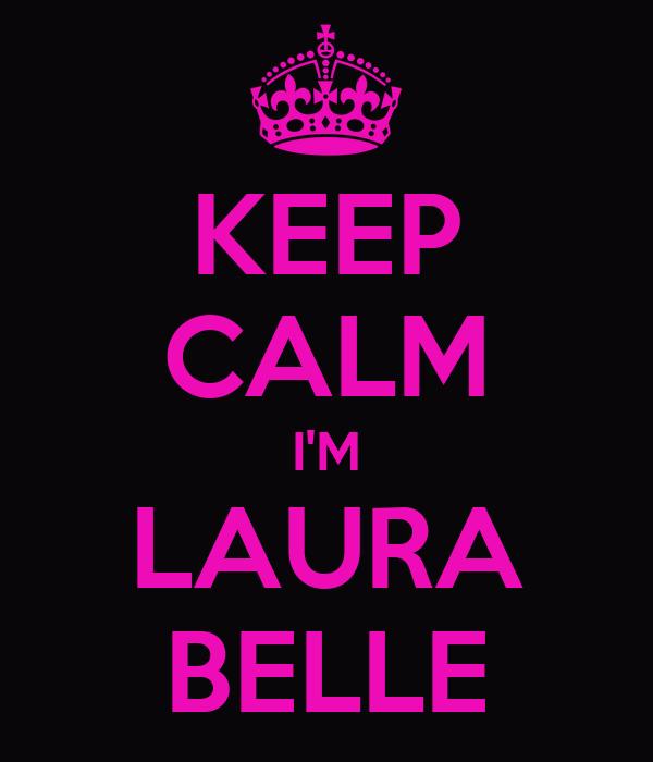 KEEP CALM I'M LAURA BELLE
