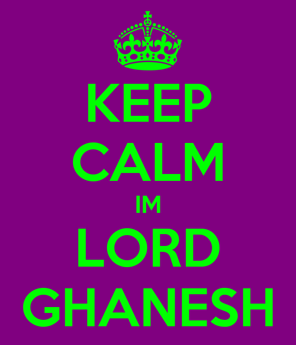 KEEP CALM IM LORD GHANESH