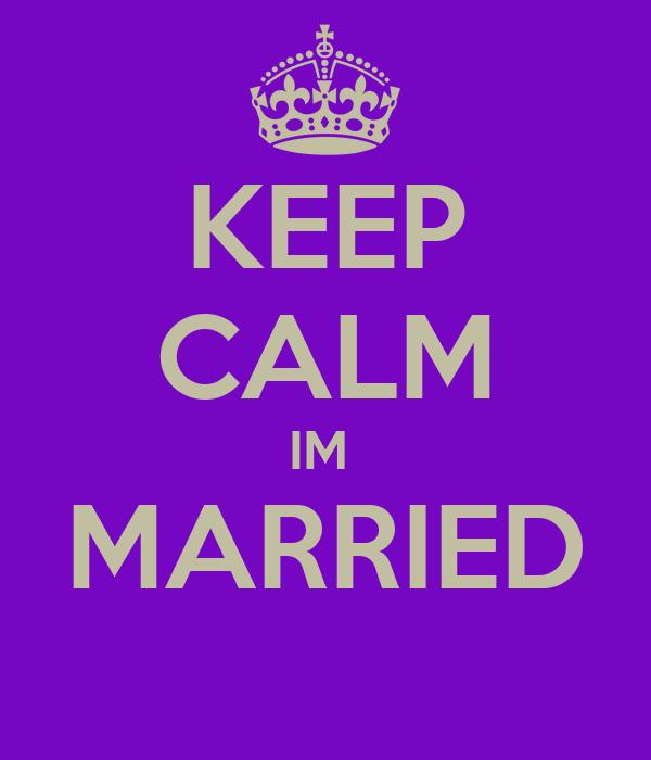 KEEP CALM IM  MARRIED