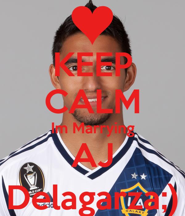 KEEP CALM Im Marrying AJ Delagarza;)