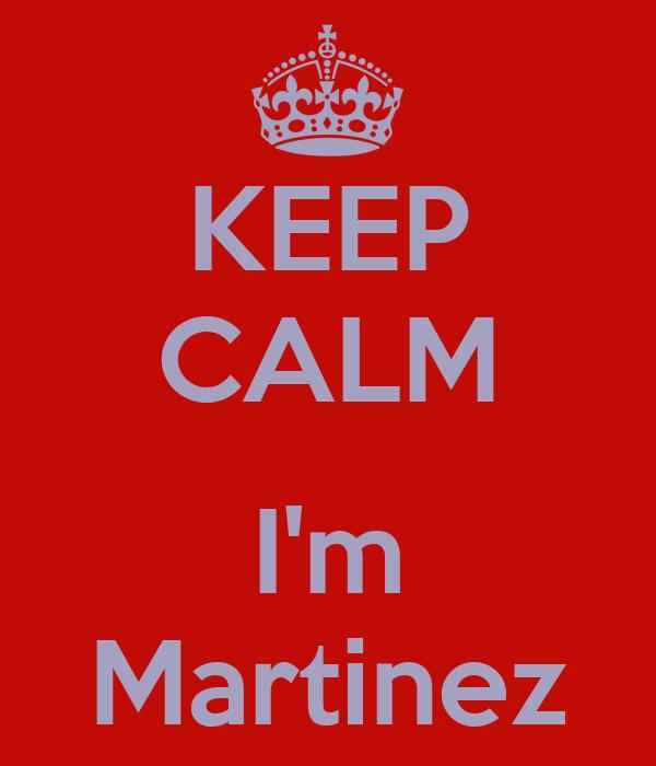KEEP CALM  I'm Martinez