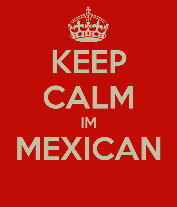 KEEP CALM IM MEXICAN