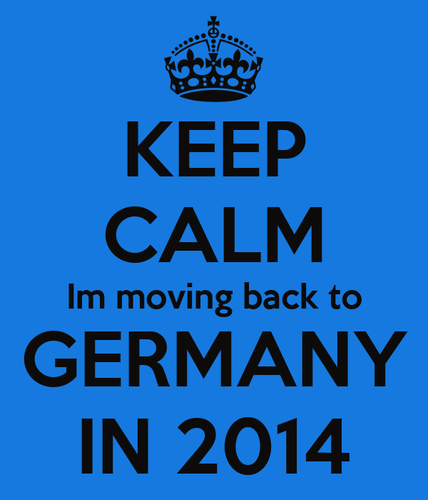 KEEP CALM Im moving back to GERMANY IN 2014