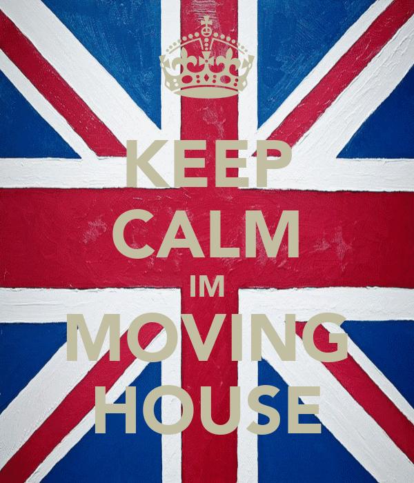KEEP CALM IM MOVING HOUSE