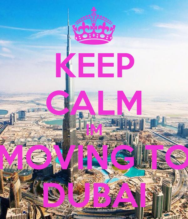 KEEP CALM IM MOVING TO DUBAI