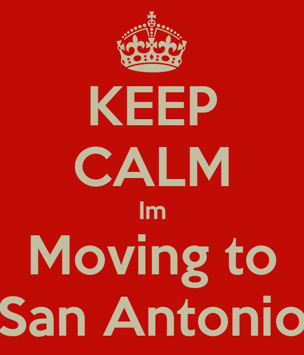 KEEP CALM Im Moving to San Antonio