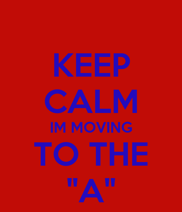 "KEEP CALM IM MOVING TO THE ""A"""