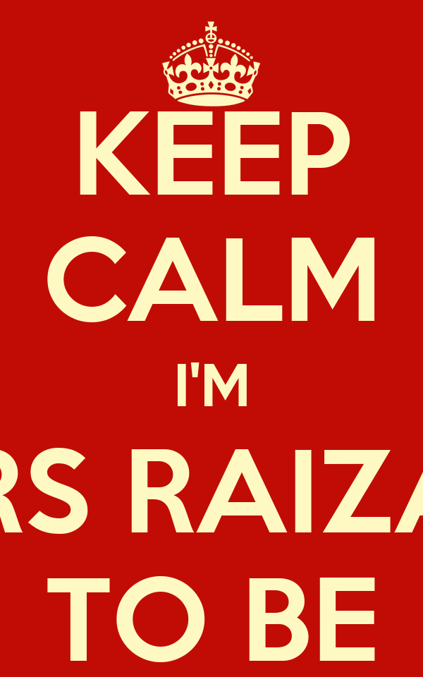 KEEP CALM I'M MRS RAIZAN TO BE