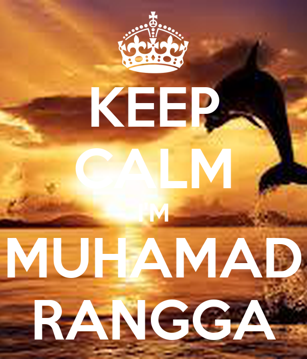 KEEP CALM I'M MUHAMAD RANGGA