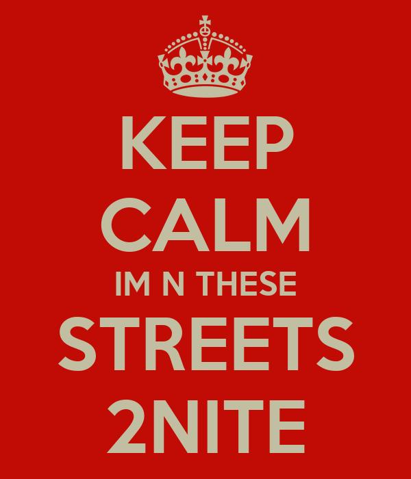KEEP CALM IM N THESE STREETS 2NITE