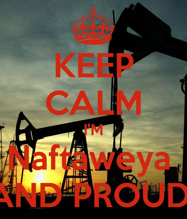 KEEP CALM I'M Naftaweya  AND PROUD