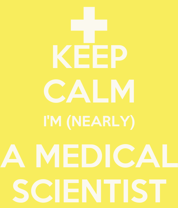 KEEP CALM I'M (NEARLY) A MEDICAL SCIENTIST