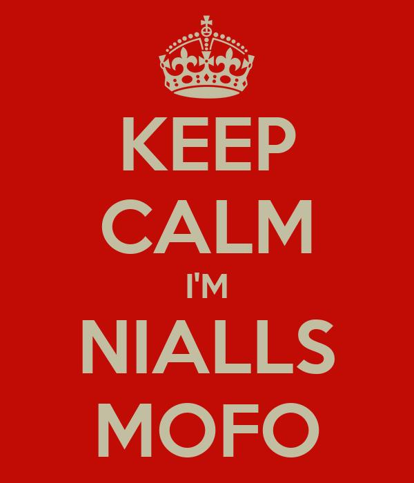 KEEP CALM I'M NIALLS MOFO