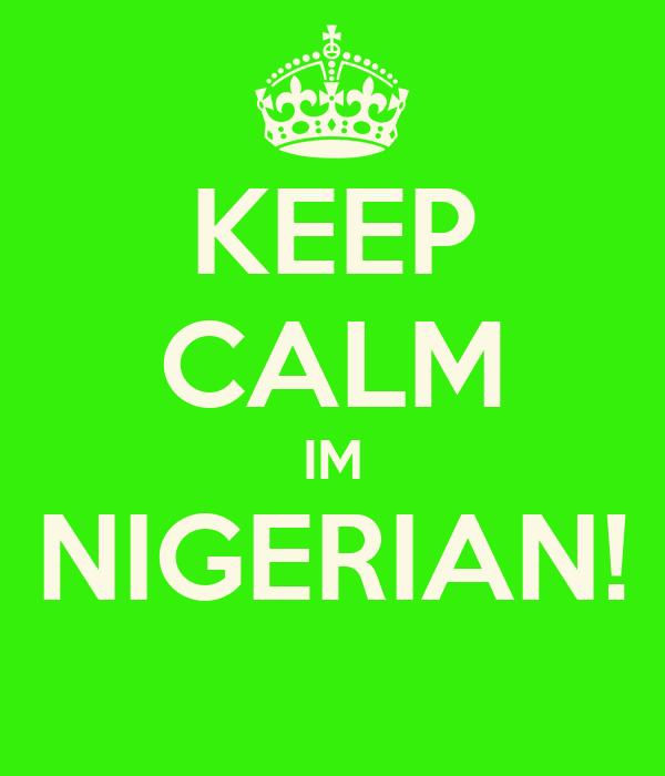 KEEP CALM IM NIGERIAN!
