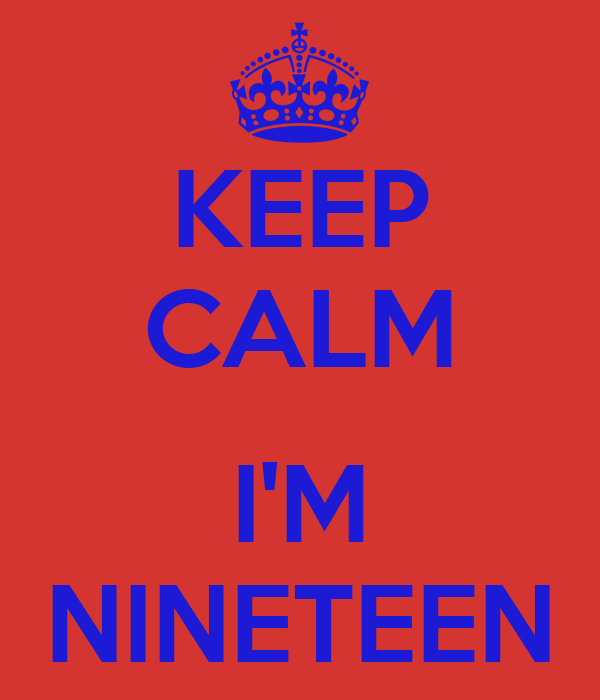 KEEP CALM  I'M NINETEEN