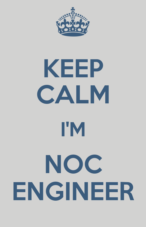 KEEP CALM I'M NOC ENGINEER Poster   Gh   Keep Calm-o-Matic