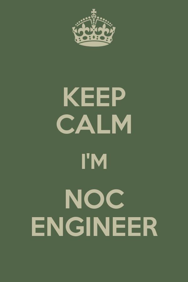 KEEP CALM I'M NOC ENGINEER Poster   Ahmed   Keep Calm-o-Matic