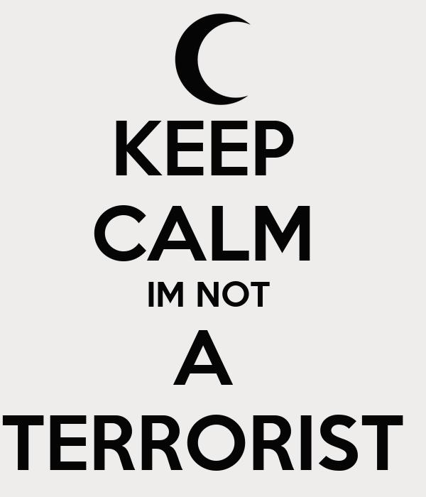 KEEP  CALM  IM NOT  A  TERRORIST