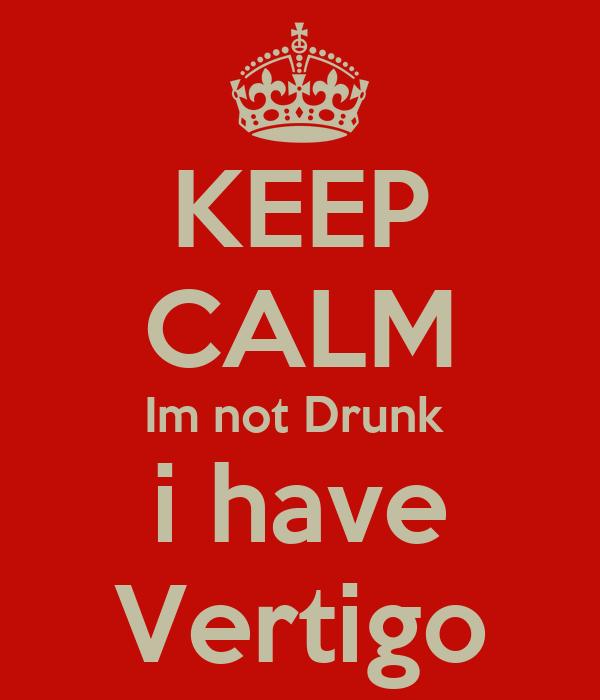 KEEP CALM Im not Drunk  i have Vertigo