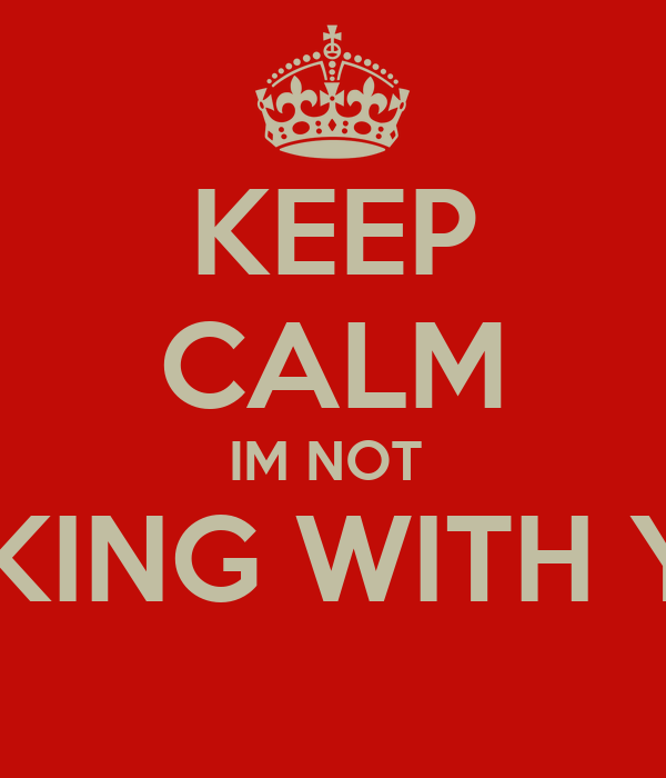 KEEP CALM IM NOT  FUCKING WITH YOU