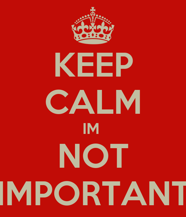KEEP CALM IM  NOT IMPORTANT