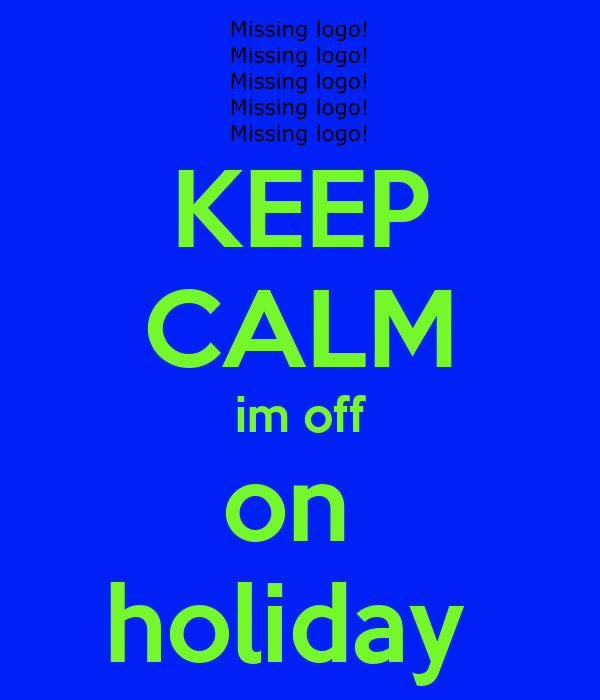 KEEP CALM im off on  holiday