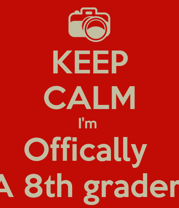 KEEP CALM I'm  Offically  A 8th grader