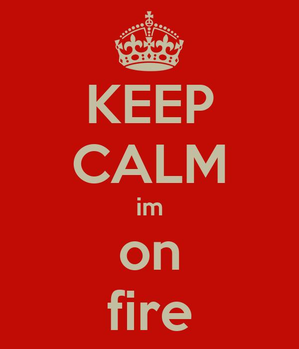 KEEP CALM im on fire