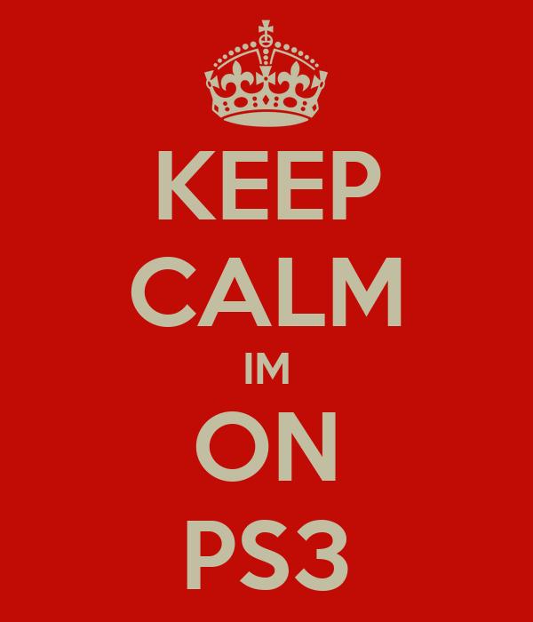 KEEP CALM IM ON PS3