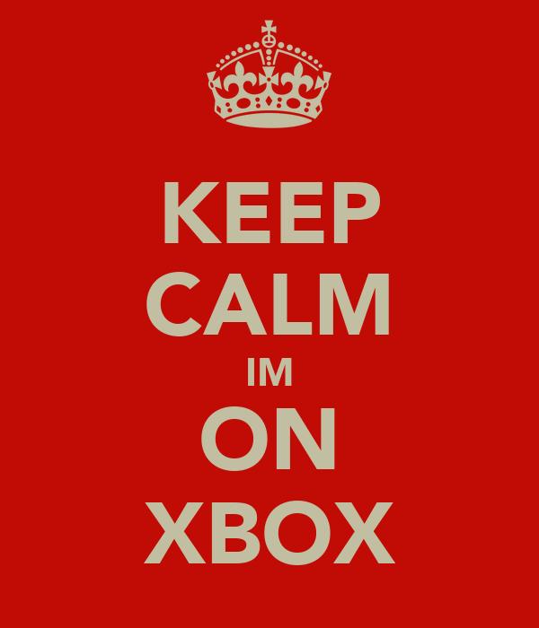 KEEP CALM IM ON XBOX