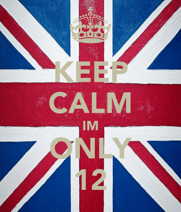 KEEP CALM IM ONLY 12