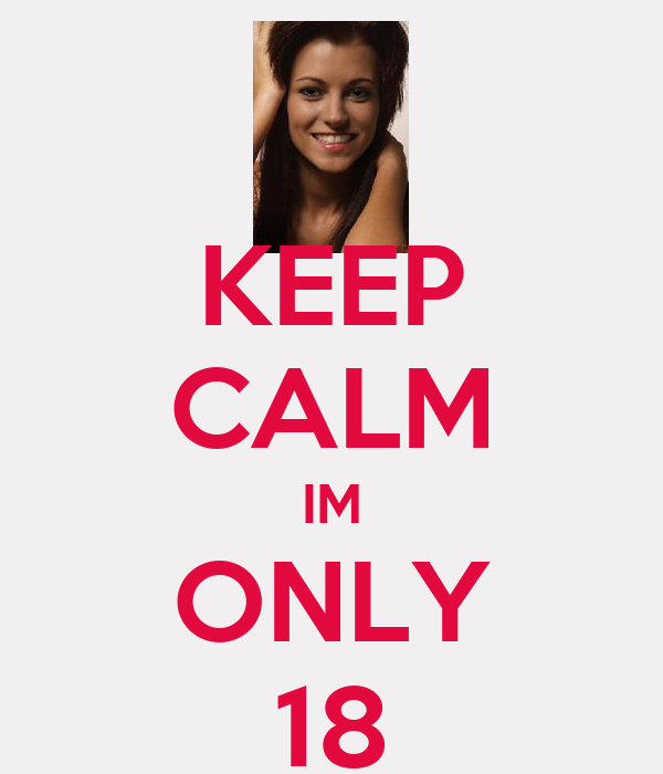 KEEP CALM IM ONLY 18