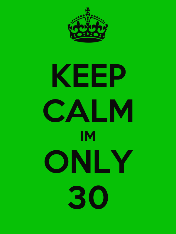 KEEP CALM IM ONLY 30