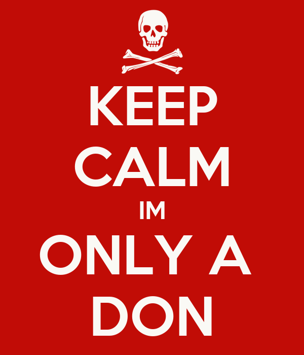 KEEP CALM IM ONLY A  DON